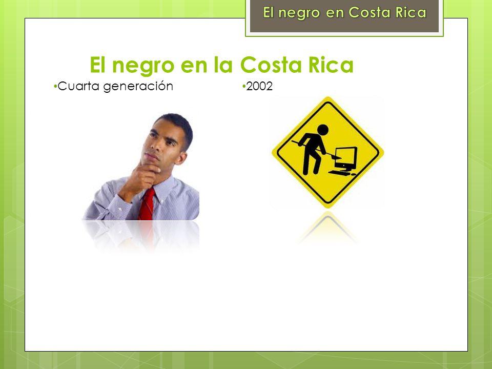 El negro en la Costa Rica Cuarta generación 2002