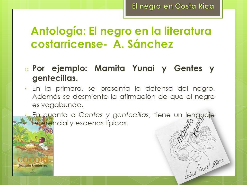 Antología: El negro en la literatura costarricense- A. Sánchez o Por ejemplo: Mamita Yunai y Gentes y gentecillas. En la primera, se presenta la defen