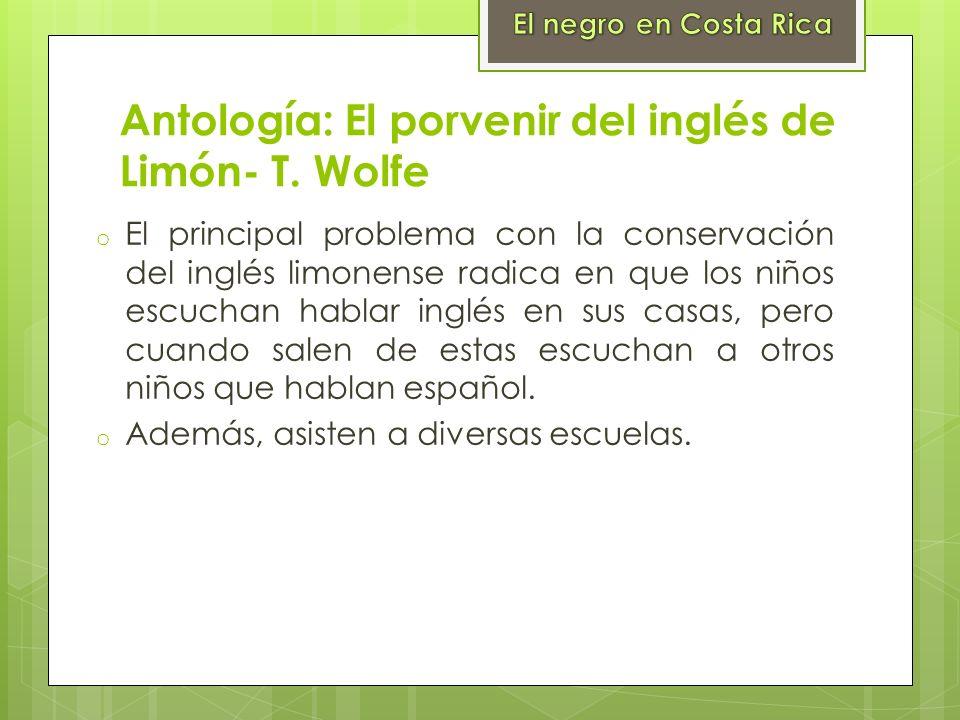 Antología: El porvenir del inglés de Limón- T. Wolfe o El principal problema con la conservación del inglés limonense radica en que los niños escuchan