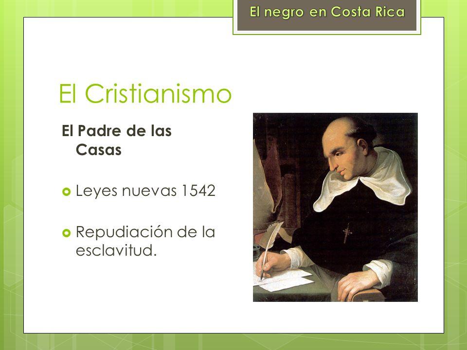 El Cristianismo El Padre de las Casas Leyes nuevas 1542 Repudiación de la esclavitud.