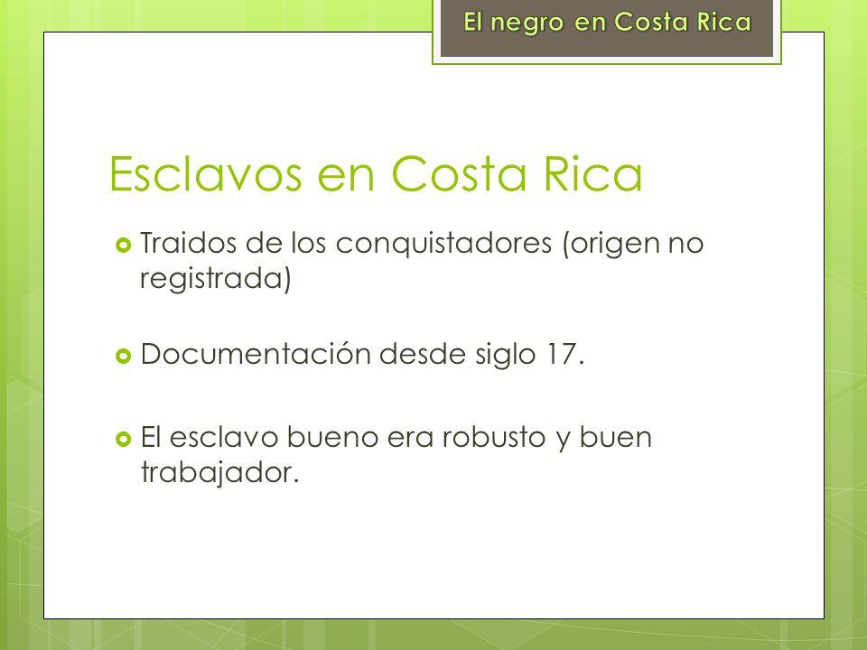 Esclavos en Costa Rica Traidos de los conquistadores (origen no registrada) Documentación desde siglo 17. El esclavo bueno era robusto y buen trabajad