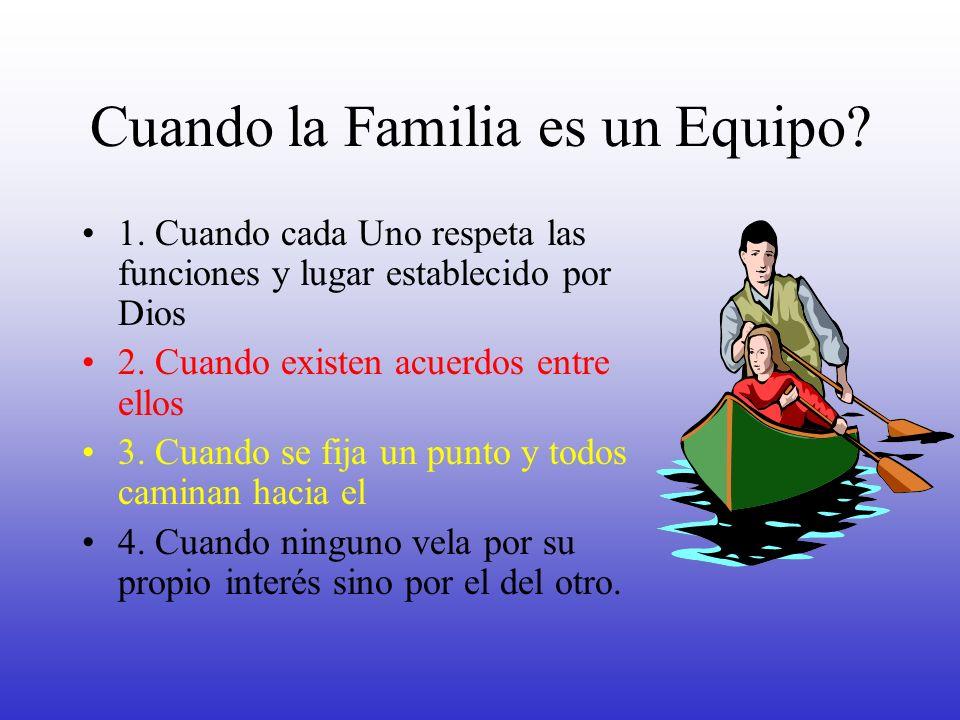 Cuando la Familia es un Equipo? 1. Cuando cada Uno respeta las funciones y lugar establecido por Dios 2. Cuando existen acuerdos entre ellos 3. Cuando