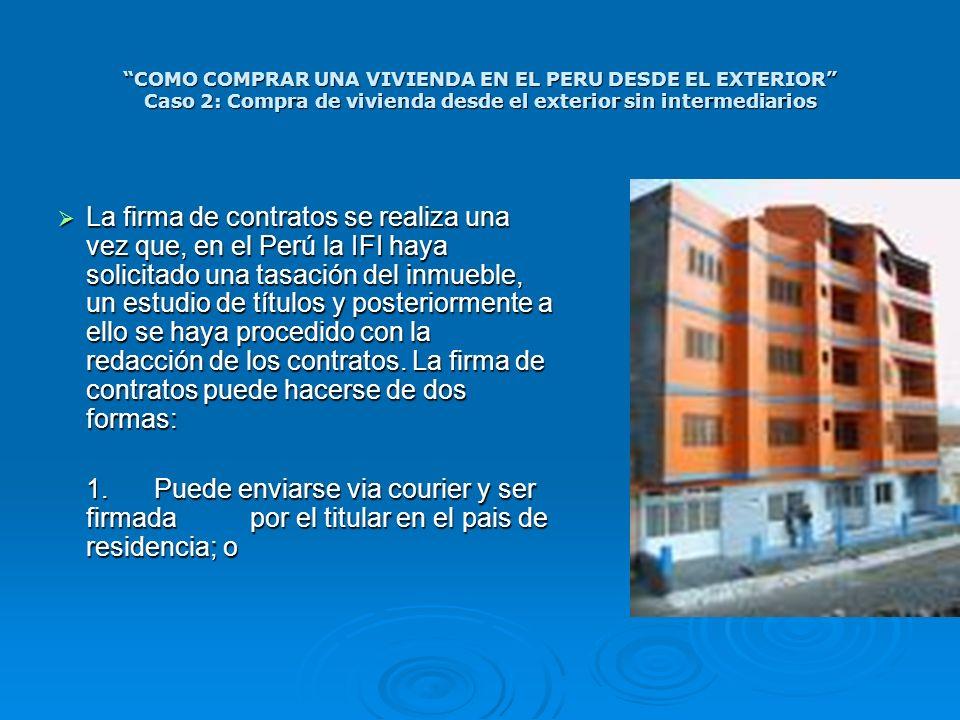 COMO COMPRAR UNA VIVIENDA EN EL PERU DESDE EL EXTERIOR Caso 2: Compra de vivienda desde el exterior sin intermediarios La firma de contratos se realiz