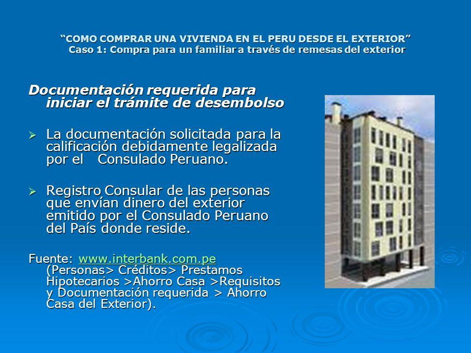 COMO COMPRAR UNA VIVIENDA EN EL PERU DESDE EL EXTERIOR Caso 1: Compra para un familiar a través de remesas del exterior Documentación requerida para i