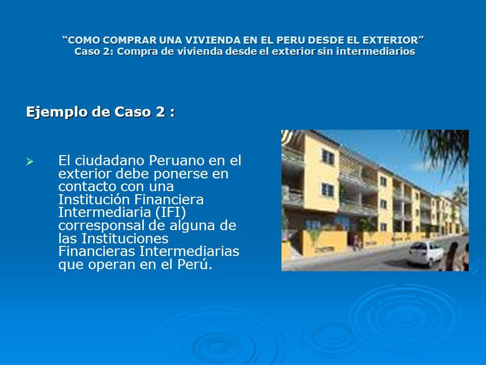 COMO COMPRAR UNA VIVIENDA EN EL PERU DESDE EL EXTERIOR Caso 2: Compra de vivienda desde el exterior sin intermediarios Ejemplo de Caso 2 : El ciudadan