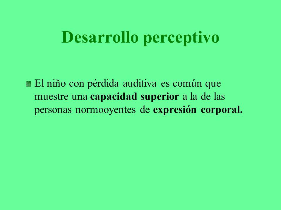 Desarrollo perceptivo El niño con pérdida auditiva es común que muestre una capacidad superior a la de las personas normooyentes de expresión corporal