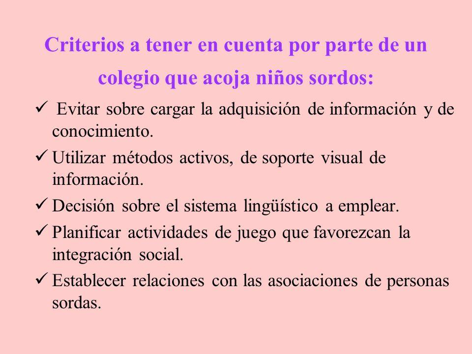 Criterios a tener en cuenta por parte de un colegio que acoja niños sordos: Evitar sobre cargar la adquisición de información y de conocimiento. Utili