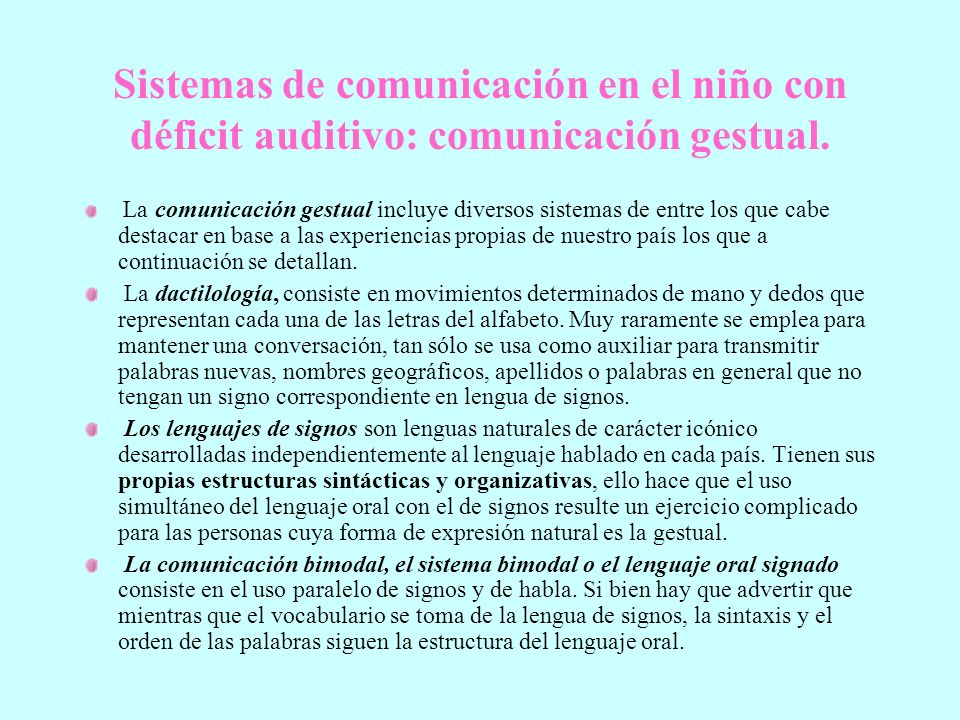 Sistemas de comunicación en el niño con déficit auditivo: comunicación gestual. La comunicación gestual incluye diversos sistemas de entre los que cab