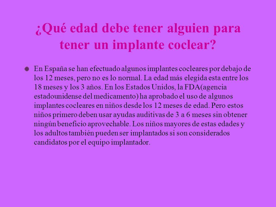 ¿Qué edad debe tener alguien para tener un implante coclear? En España se han efectuado algunos implantes cocleares por debajo de los 12 meses, pero n