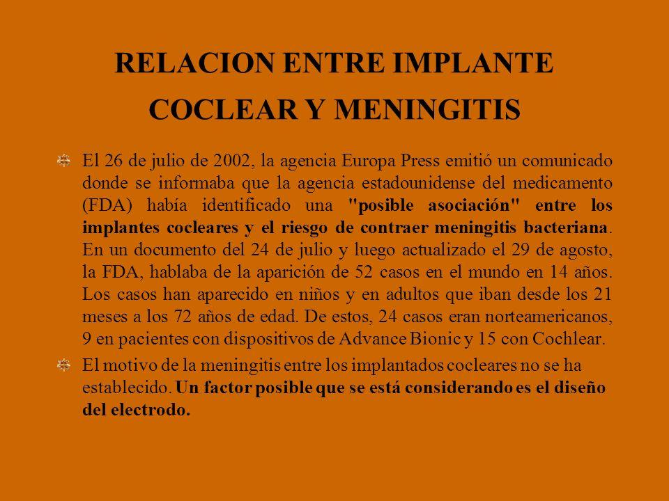 RELACION ENTRE IMPLANTE COCLEAR Y MENINGITIS El 26 de julio de 2002, la agencia Europa Press emitió un comunicado donde se informaba que la agencia es