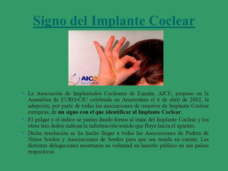 Signo del Implante Coclear La Asociación de Implantados Cocleares de España, AICE, propuso en la Asamblea de EURO-CIU celebrada en Amsterdam el 6 de a