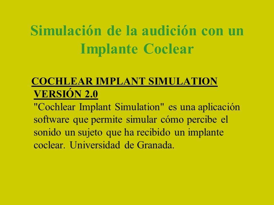 Simulación de la audición con un Implante Coclear COCHLEAR IMPLANT SIMULATION VERSIÓN 2.0