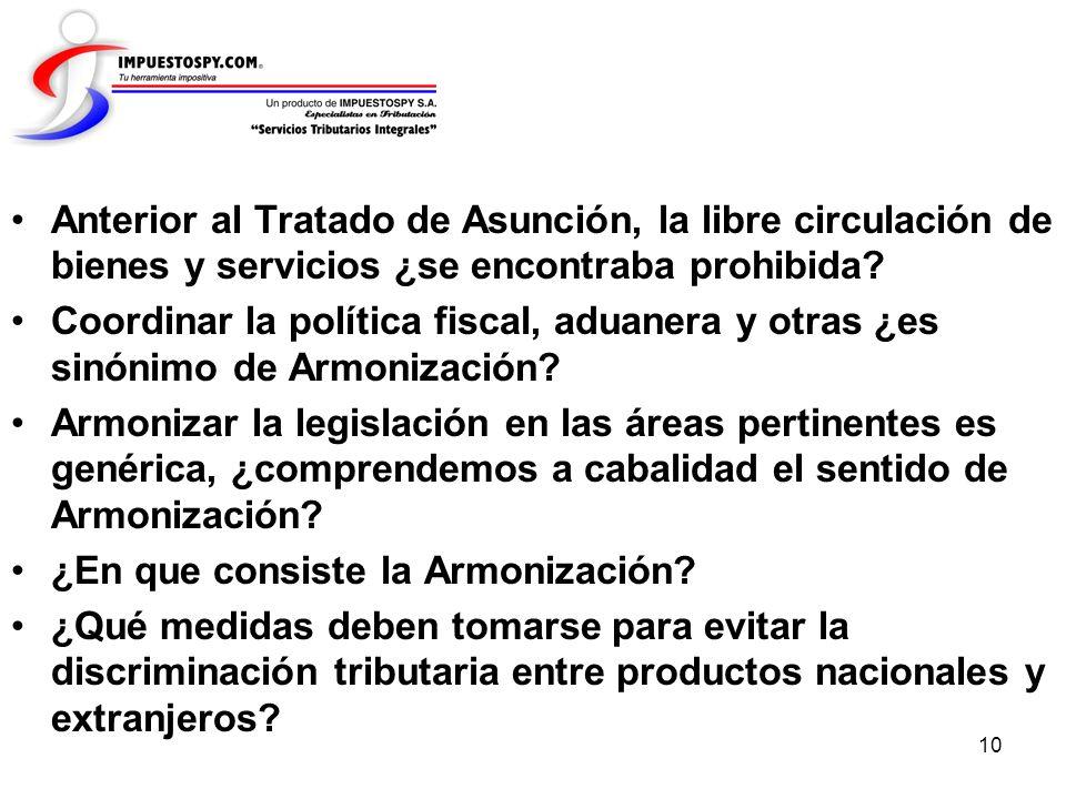 10 Anterior al Tratado de Asunción, la libre circulación de bienes y servicios ¿se encontraba prohibida? Coordinar la política fiscal, aduanera y otra