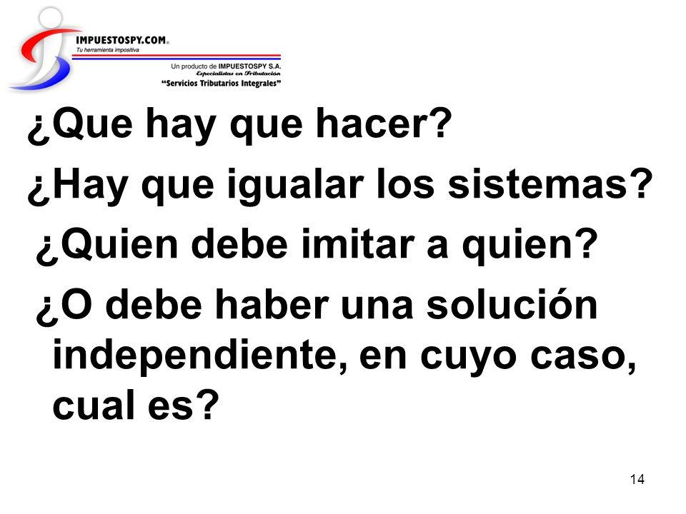 14 ¿Que hay que hacer? ¿Hay que igualar los sistemas? ¿Quien debe imitar a quien? ¿O debe haber una solución independiente, en cuyo caso, cual es?