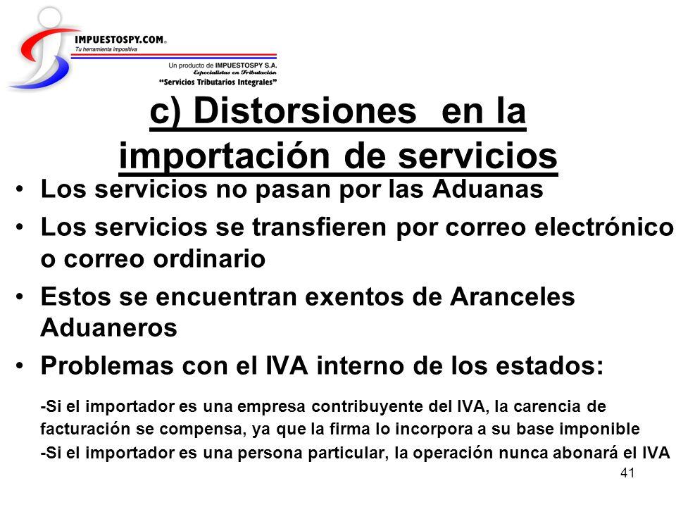 41 c) Distorsiones en la importación de servicios Los servicios no pasan por las Aduanas Los servicios se transfieren por correo electrónico o correo