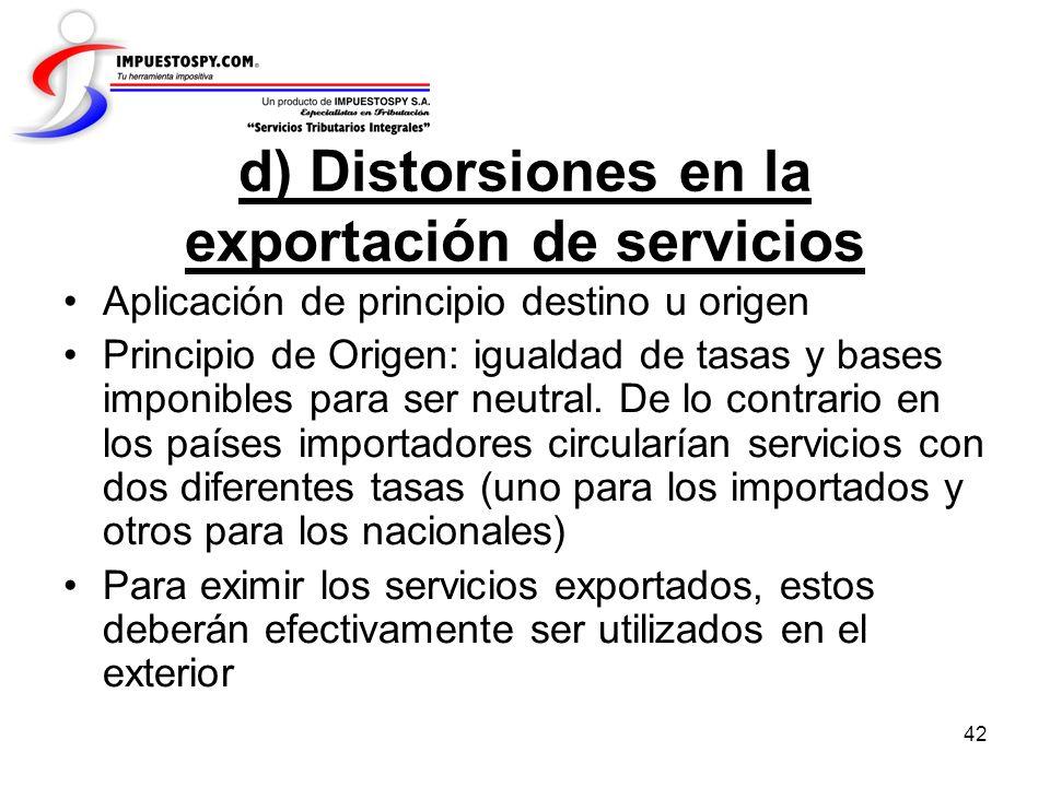 42 d) Distorsiones en la exportación de servicios Aplicación de principio destino u origen Principio de Origen: igualdad de tasas y bases imponibles p