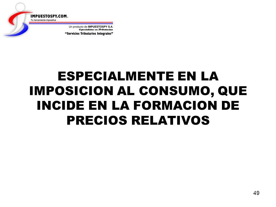 49 ESPECIALMENTE EN LA IMPOSICION AL CONSUMO, QUE INCIDE EN LA FORMACION DE PRECIOS RELATIVOS