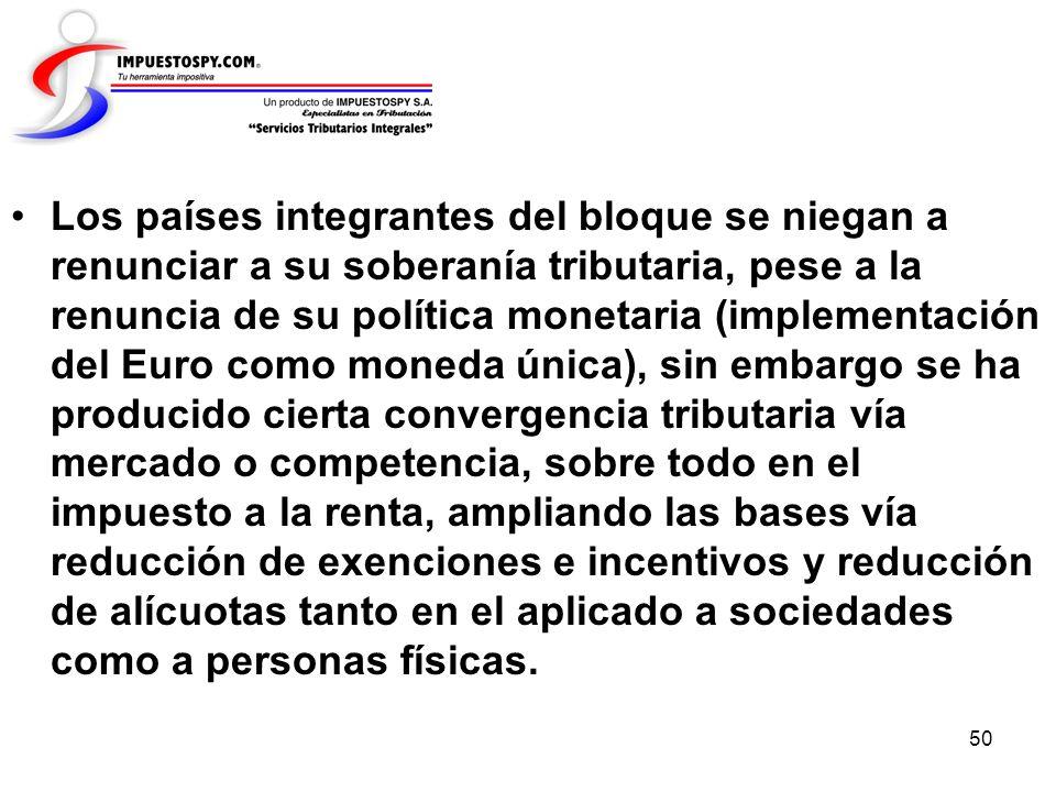 50 Los países integrantes del bloque se niegan a renunciar a su soberanía tributaria, pese a la renuncia de su política monetaria (implementación del
