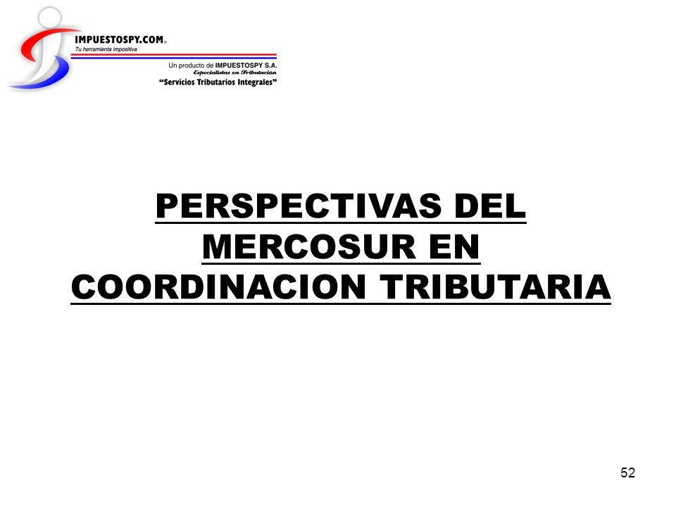 52 PERSPECTIVAS DEL MERCOSUR EN COORDINACION TRIBUTARIA