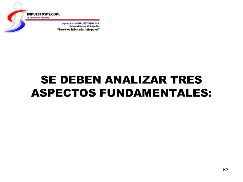 53 SE DEBEN ANALIZAR TRES ASPECTOS FUNDAMENTALES: