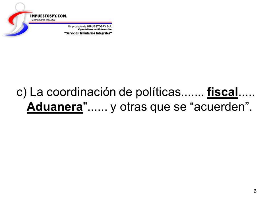 6 c) La coordinación de políticas....... fiscal..... Aduanera