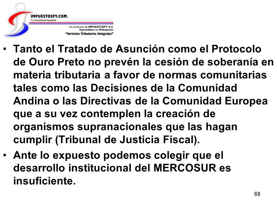 68 Tanto el Tratado de Asunción como el Protocolo de Ouro Preto no prevén la cesión de soberanía en materia tributaria a favor de normas comunitarias