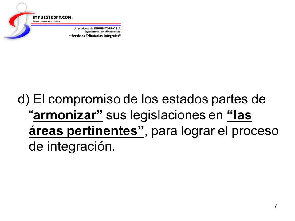 7 d) El compromiso de los estados partes dearmonizar sus legislaciones en las áreas pertinentes, para lograr el proceso de integración.