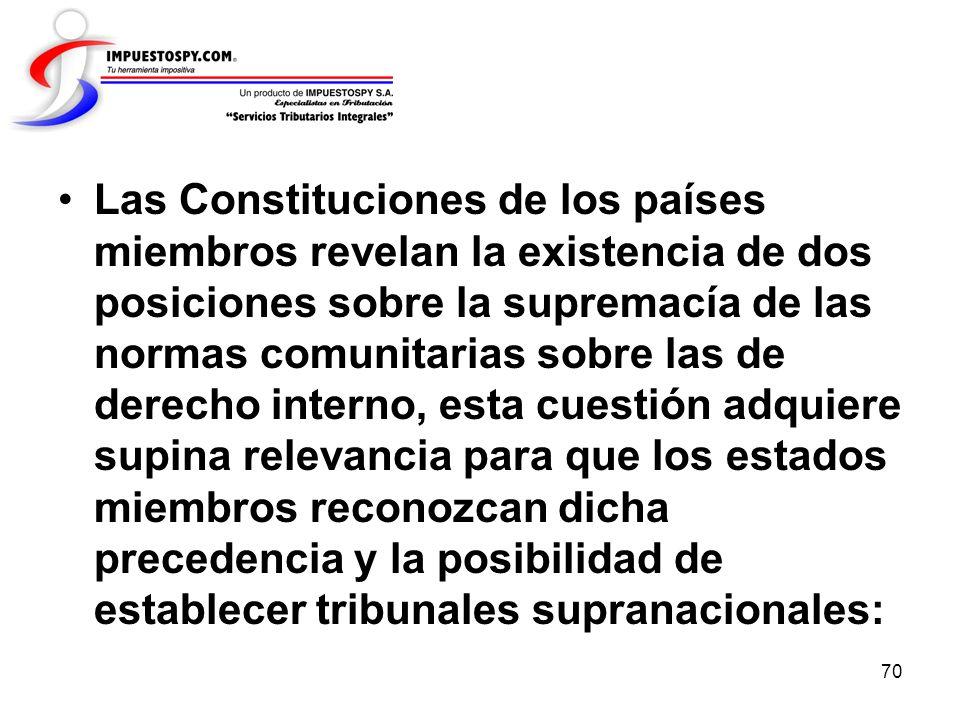 70 Las Constituciones de los países miembros revelan la existencia de dos posiciones sobre la supremacía de las normas comunitarias sobre las de derec