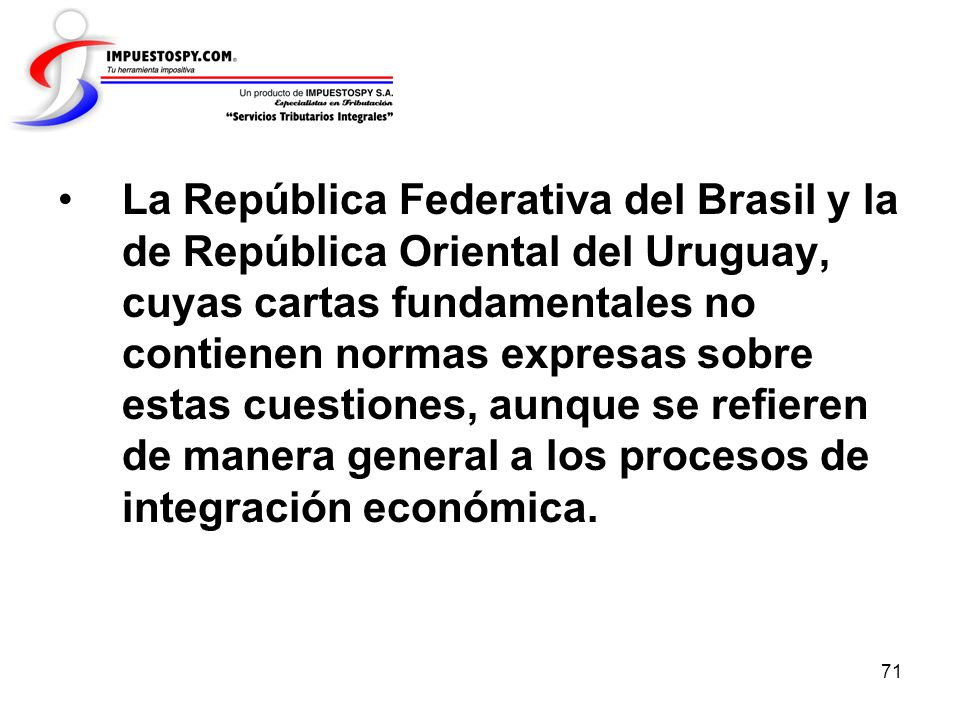 71 La República Federativa del Brasil y la de República Oriental del Uruguay, cuyas cartas fundamentales no contienen normas expresas sobre estas cues