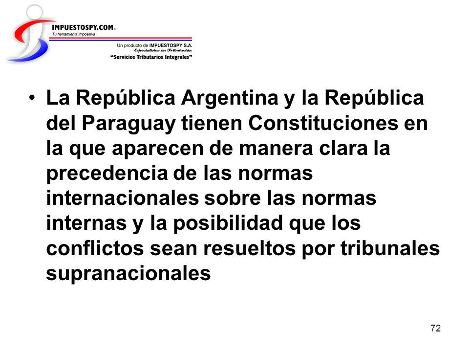 72 La República Argentina y la República del Paraguay tienen Constituciones en la que aparecen de manera clara la precedencia de las normas internacio
