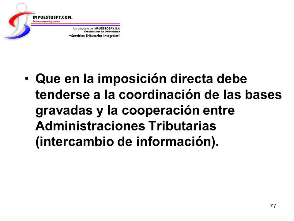 77 Que en la imposición directa debe tenderse a la coordinación de las bases gravadas y la cooperación entre Administraciones Tributarias (intercambio
