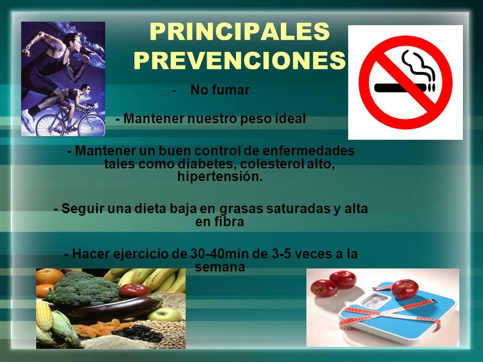 PRINCIPALES PREVENCIONES -No fumar - Mantener nuestro peso ideal - Mantener un buen control de enfermedades tales como diabetes, colesterol alto, hipe