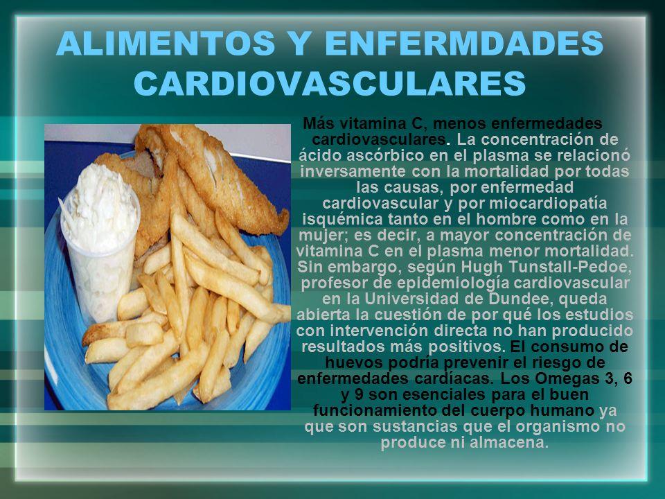 ALIMENTOS Y ENFERMDADES CARDIOVASCULARES Más vitamina C, menos enfermedades cardiovasculares. La concentración de ácido ascórbico en el plasma se rela