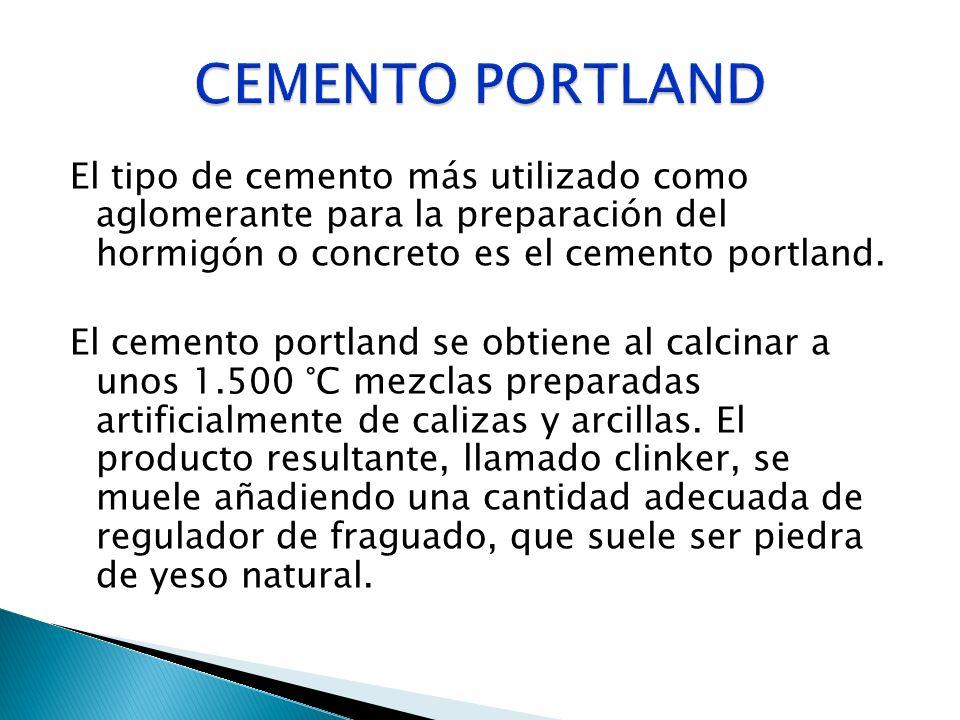 El tipo de cemento más utilizado como aglomerante para la preparación del hormigón o concreto es el cemento portland. El cemento portland se obtiene a