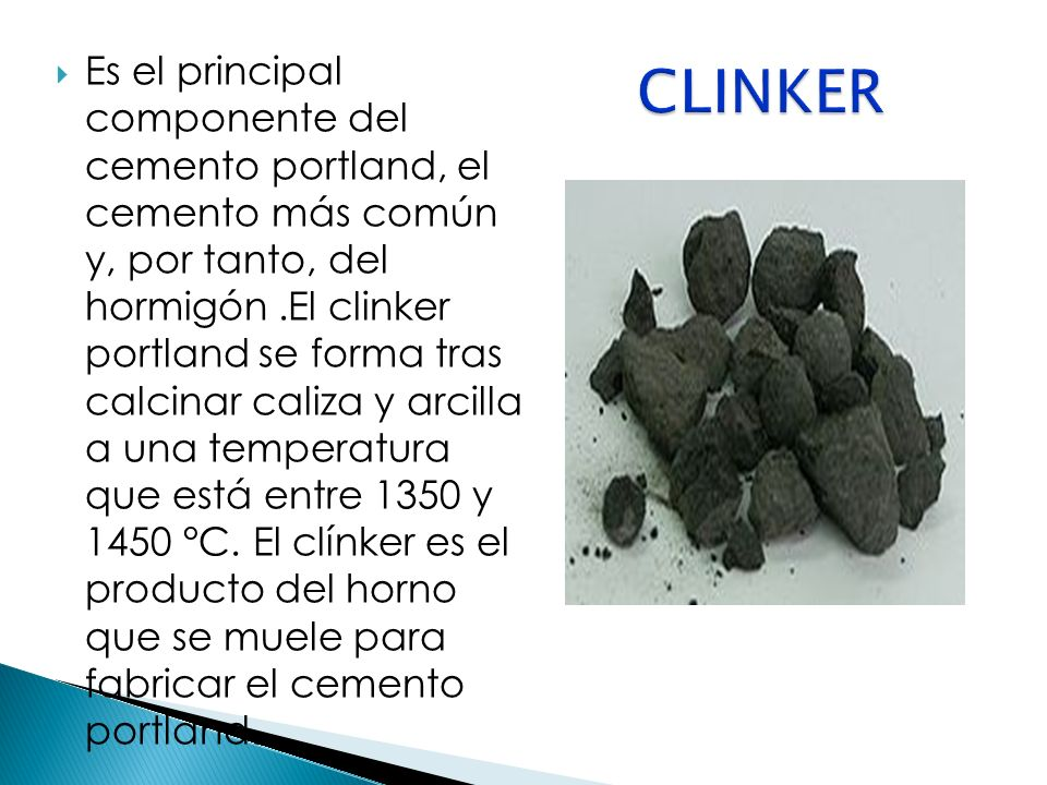 Es el principal componente del cemento portland, el cemento más común y, por tanto, del hormigón.El clinker portland se forma tras calcinar caliza y a
