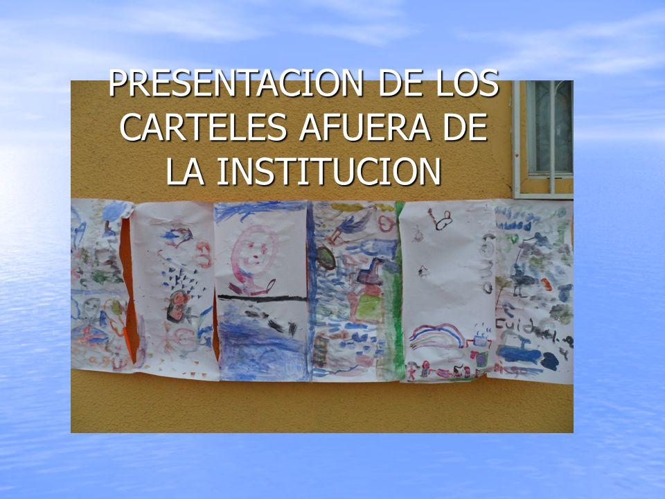 PRESENTACION DE LOS CARTELES AFUERA DE LA INSTITUCION