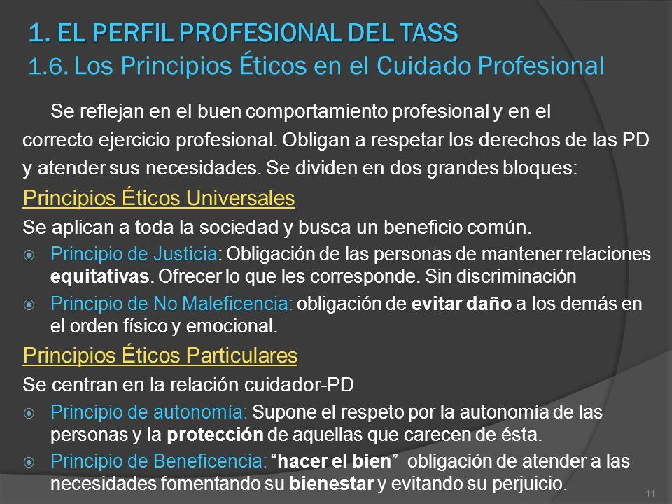 1. EL PERFIL PROFESIONAL DEL TASS 1. EL PERFIL PROFESIONAL DEL TASS 1.6. Los Principios Éticos en el Cuidado Profesional Se reflejan en el buen compor