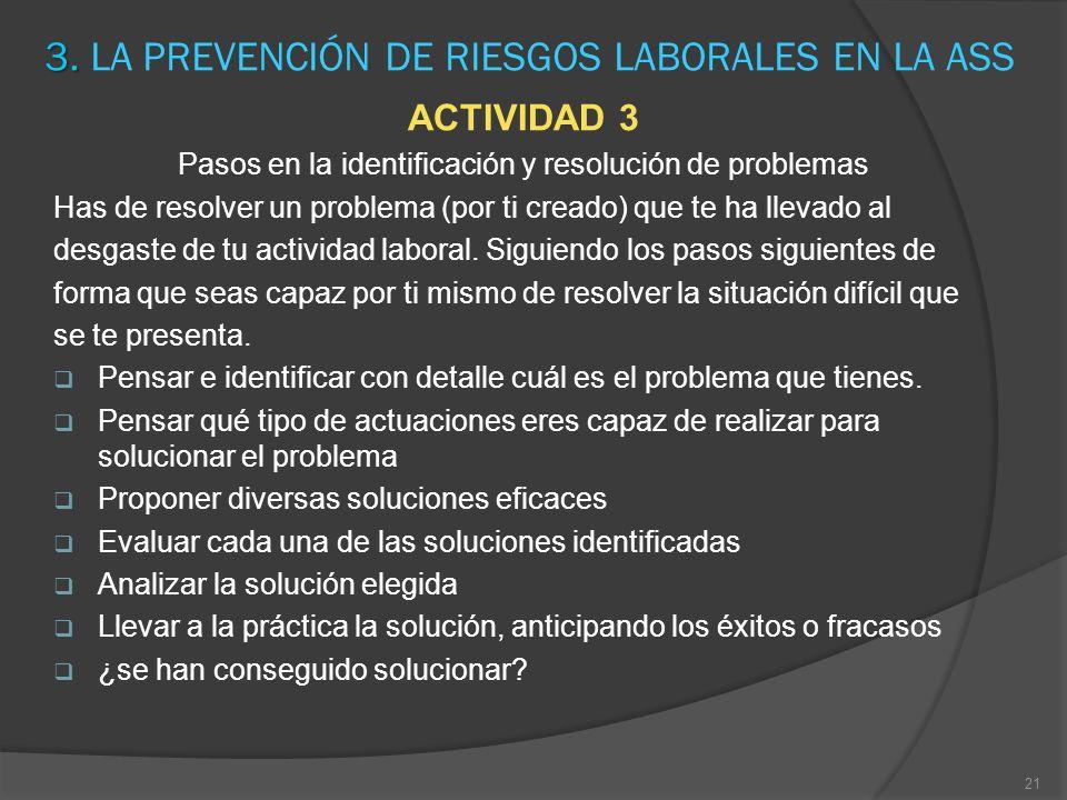 3. 3. LA PREVENCIÓN DE RIESGOS LABORALES EN LA ASS ACTIVIDAD 3 Pasos en la identificación y resolución de problemas Has de resolver un problema (por t