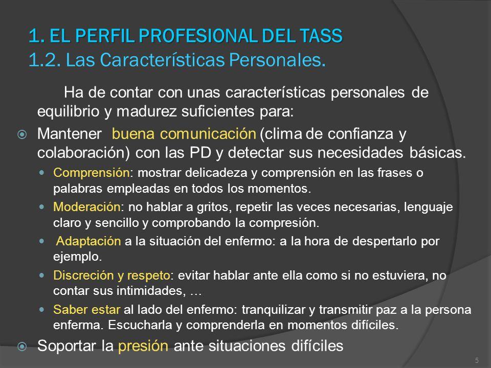 1. EL PERFIL PROFESIONAL DEL TASS 1. EL PERFIL PROFESIONAL DEL TASS 1.2. Las Características Personales. Ha de contar con unas características persona