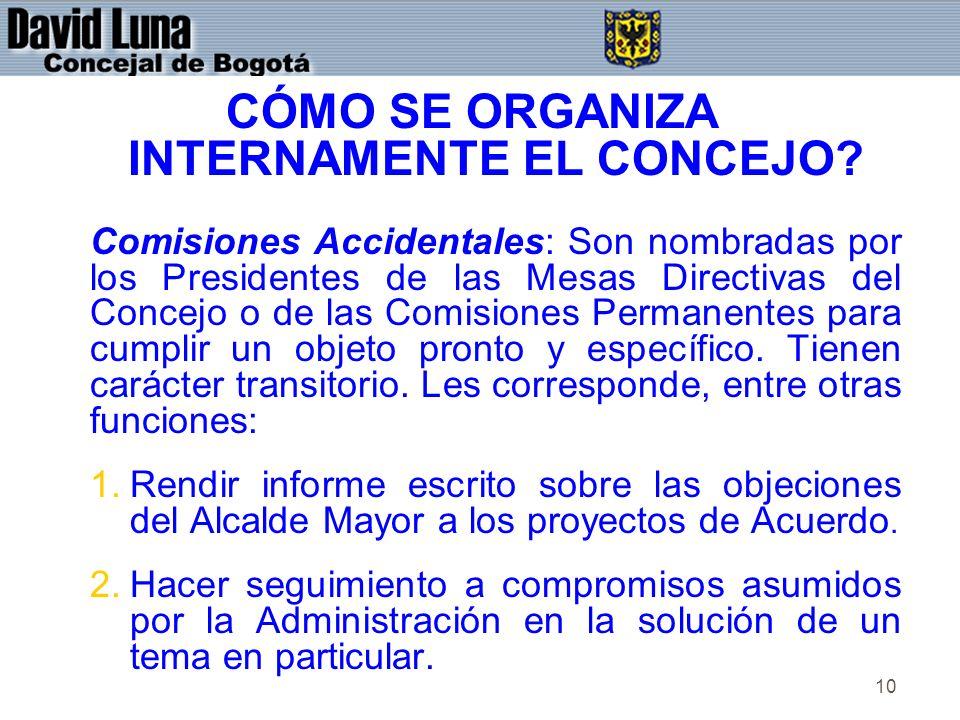 10 CÓMO SE ORGANIZA INTERNAMENTE EL CONCEJO? Comisiones Accidentales: Son nombradas por los Presidentes de las Mesas Directivas del Concejo o de las C