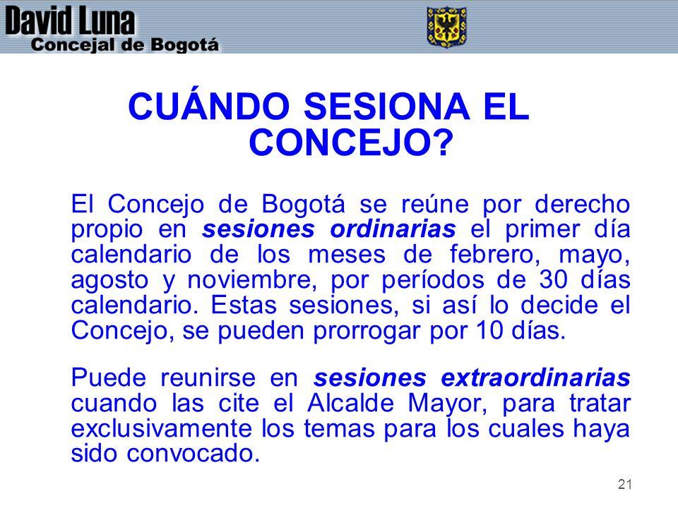 21 CUÁNDO SESIONA EL CONCEJO? El Concejo de Bogotá se reúne por derecho propio en sesiones ordinarias el primer día calendario de los meses de febrero