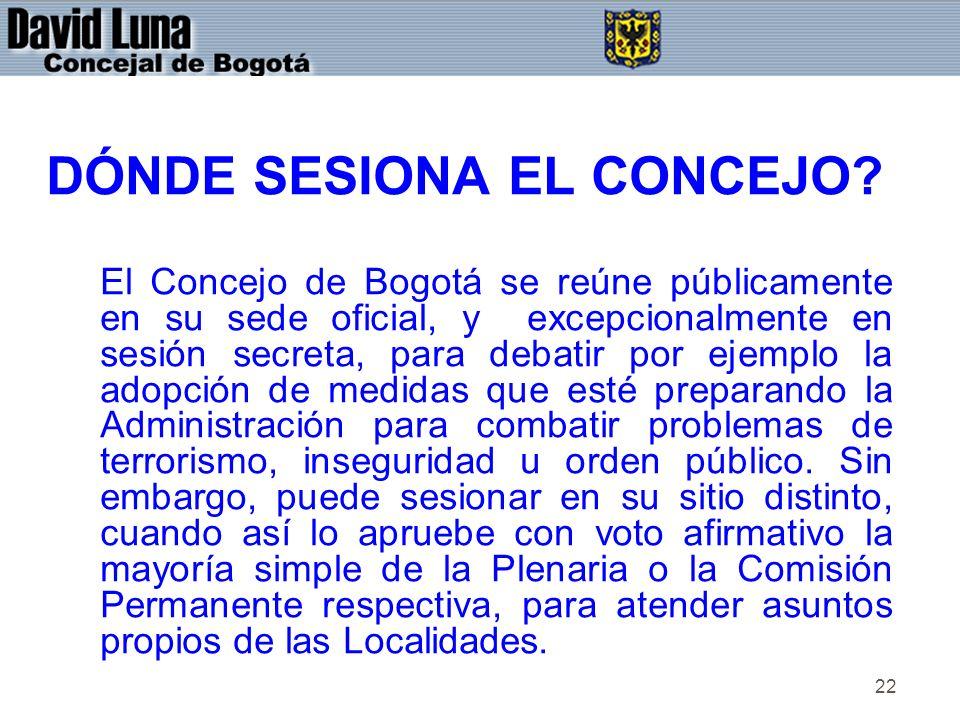 22 DÓNDE SESIONA EL CONCEJO? El Concejo de Bogotá se reúne públicamente en su sede oficial, y excepcionalmente en sesión secreta, para debatir por eje