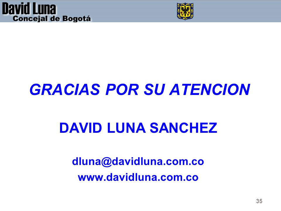 35 GRACIAS POR SU ATENCION DAVID LUNA SANCHEZ dluna@davidluna.com.co www.davidluna.com.co