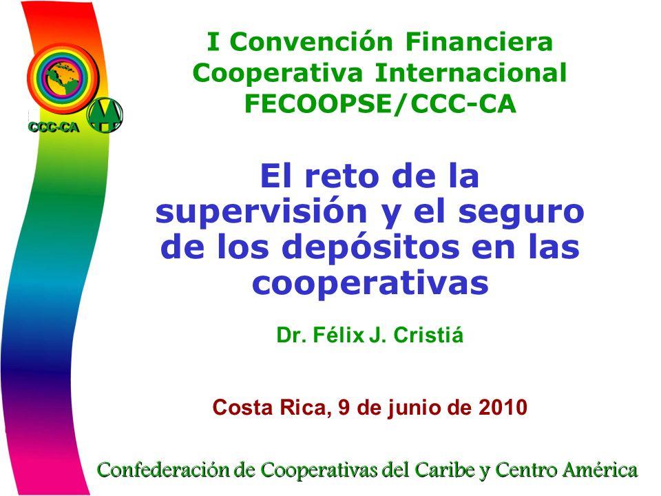 Confederación de Cooperativas del Caribe y Centro América I Convención Financiera Cooperativa Internacional FECOOPSE/CCC-CA El reto de la supervisión