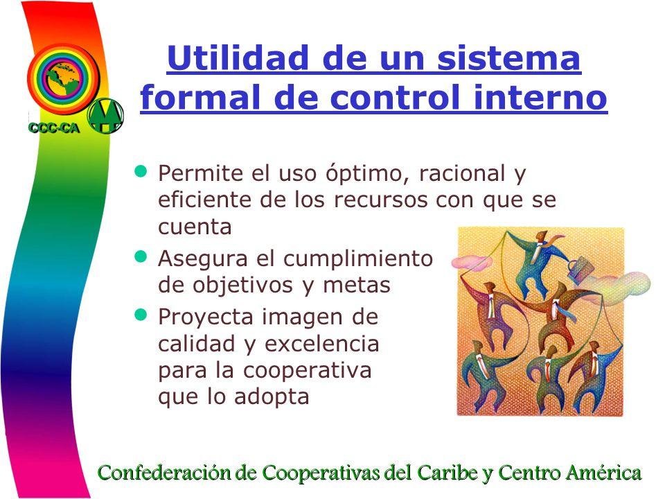 Confederación de Cooperativas del Caribe y Centro América Utilidad de un sistema formal de control interno Permite el uso óptimo, racional y eficiente