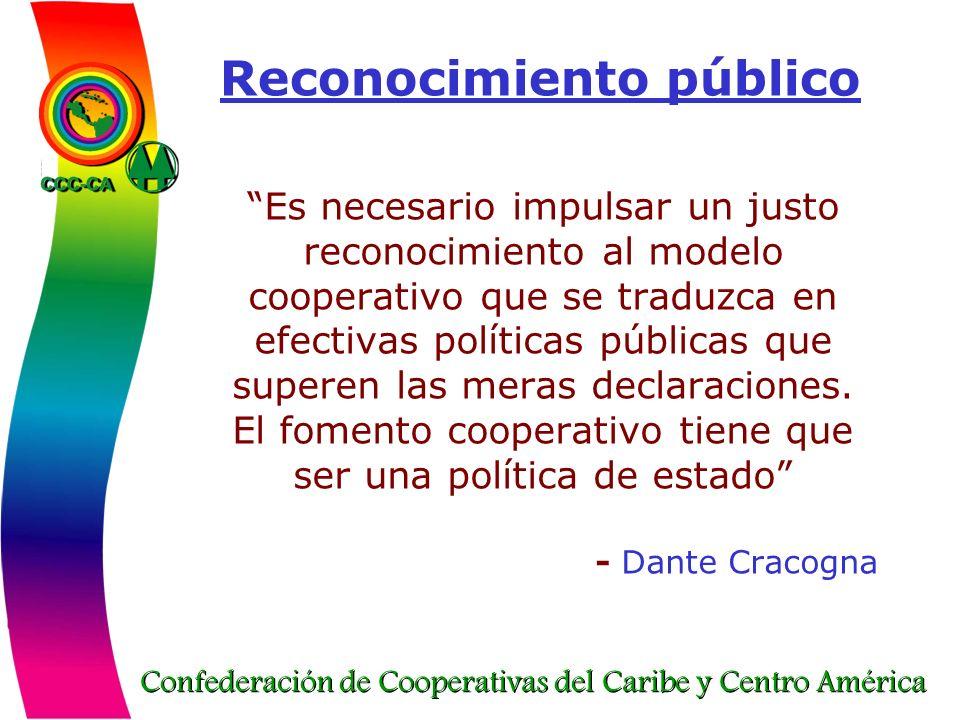 Confederación de Cooperativas del Caribe y Centro América Reconocimiento público Es necesario impulsar un justo reconocimiento al modelo cooperativo q