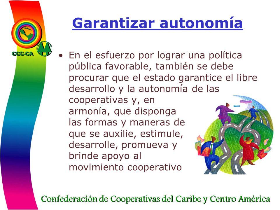 Confederación de Cooperativas del Caribe y Centro América Garantizar autonomía En el esfuerzo por lograr una política pública favorable, también se de