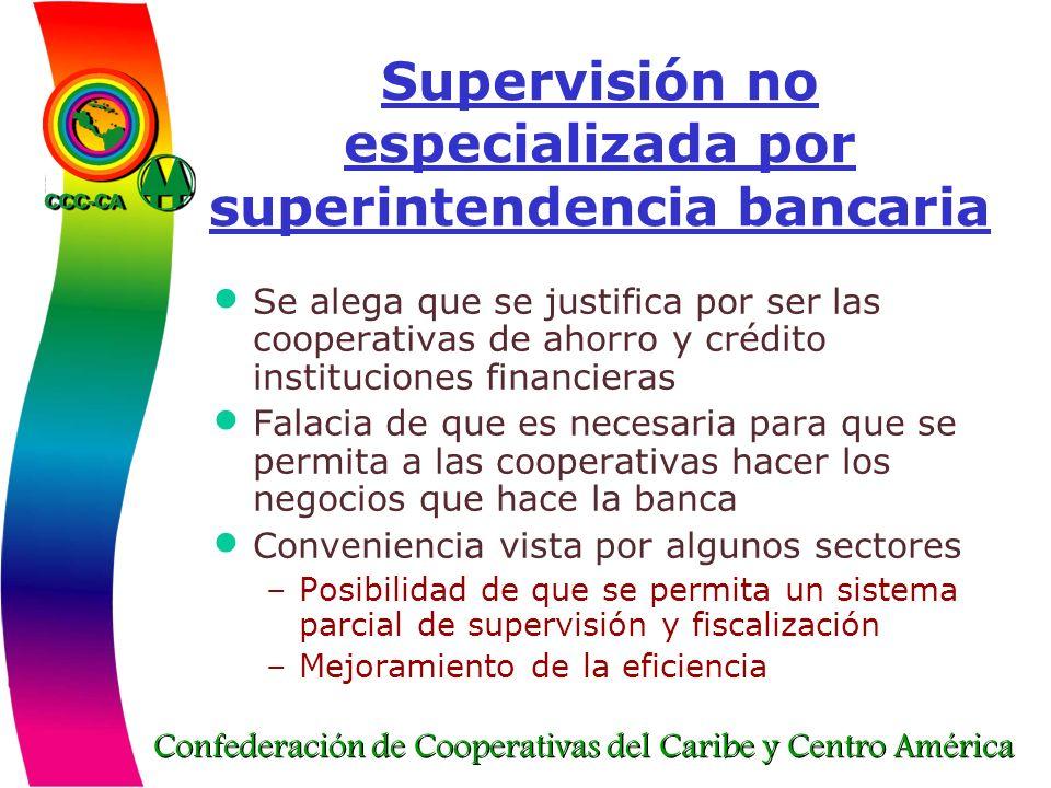 Confederación de Cooperativas del Caribe y Centro América Supervisión no especializada por superintendencia bancaria Se alega que se justifica por ser