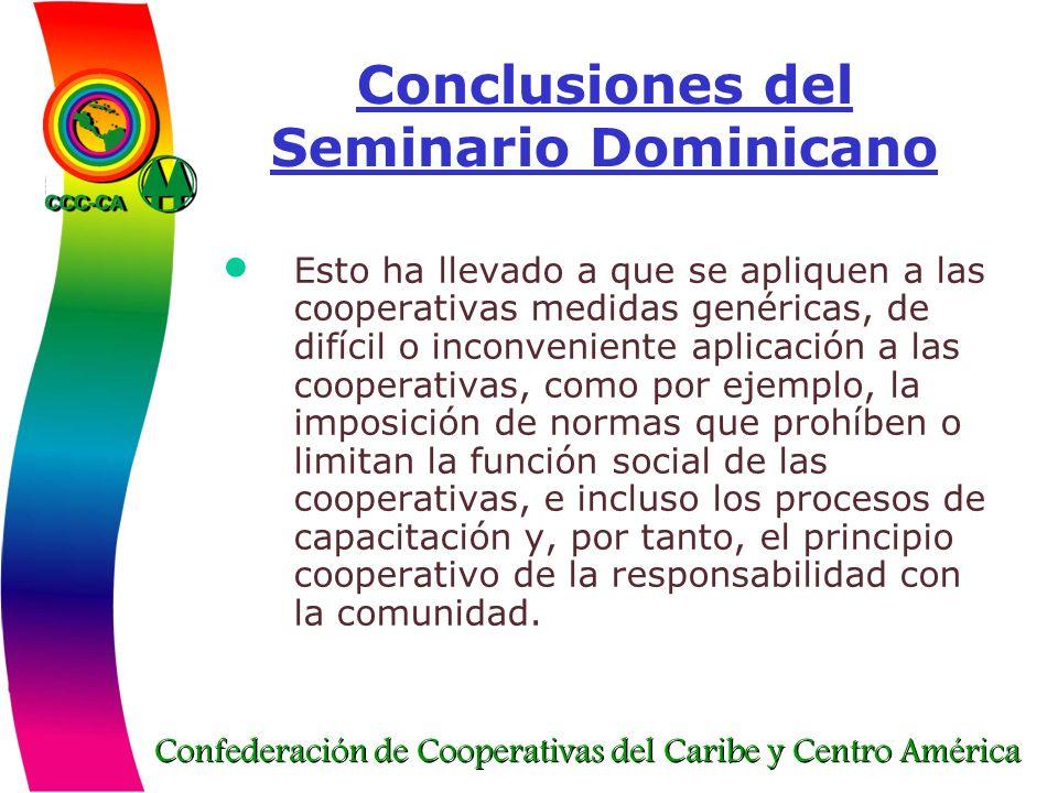 Confederación de Cooperativas del Caribe y Centro América Conclusiones del Seminario Dominicano Esto ha llevado a que se apliquen a las cooperativas m