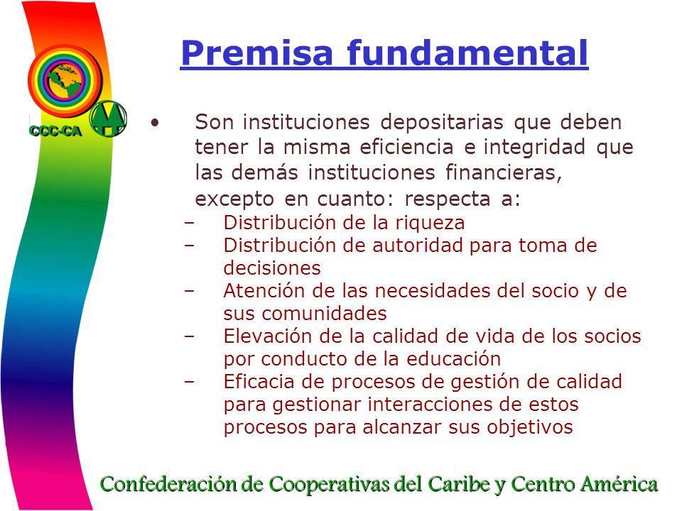 Confederación de Cooperativas del Caribe y Centro América Premisa fundamental Son instituciones depositarias que deben tener la misma eficiencia e int